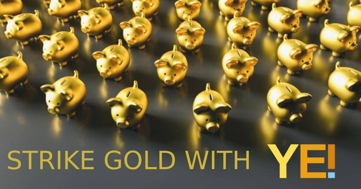 Strike gold with YEI!